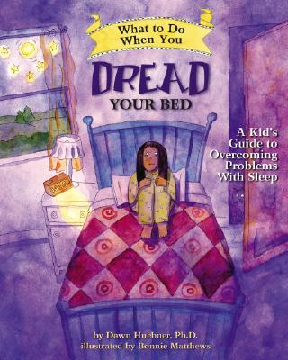 What to Do When You Dread Your Bed By Huebner, Dawn, Ph.D./ Matthews, Bonnie (ILT)